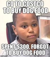 Costco Meme - i do this shit all the time imgflip