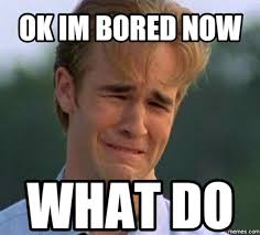 Bored Memes - 10 simple steps to boost your creativity when you re bored i am bored