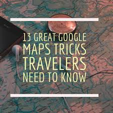 Save Route Google Maps by 13 Google Maps Tricks Travelers Need To Know