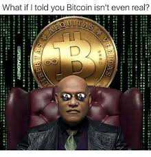 What If I Told You Meme - what if i told you bitcoin isn t even real meme xyz