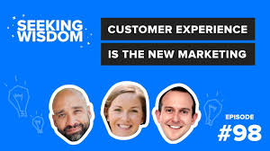 Seeking New Episodes Customer Experience Is The New Marketing Seeking Wisdom Podcast