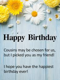 to my cousin u0026 best friend happy birthday card birthday
