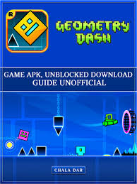 geometry dash apk geometry dash apk unblocked guide unofficial ebook