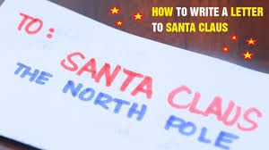 santa claus letters how to write a letter to santa claus