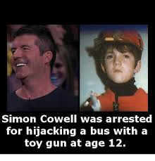Simon Cowell Meme - simon cowell was arrested for hijacking a bus with a toy gun at age