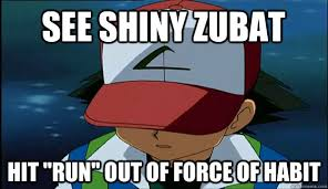 Zubat Meme - see shiny zubat hit run out of force of habit first region