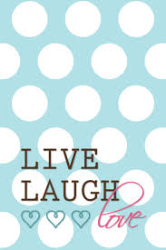 Live Laugh And Love by 108 Best Live Laugh Love Images On Pinterest Live Laugh Love