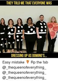 Fab Meme - they told me that everyone was dressing up as domino s easy