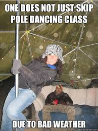 Pole Dance Meme - one does not just skip pole dancing class due to bad weather