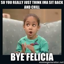 Bye Felicia Meme - 162 best bye felicia images on pinterest bye felicia ha ha