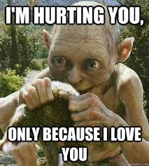 I Love U Memes - i m hurting you only because i love you gollum im hurting you