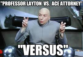 Phoenix Wright Meme Generator - professor layton vs ace attorney versus doctor evil quotes
