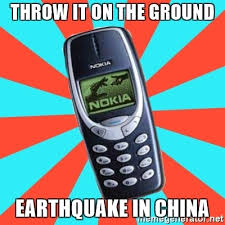 earthquake generator throw it on the ground earthquake in china nokia 3310chuck2 meme