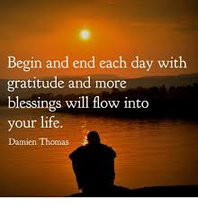 Gratitude Meme - begin and end each day with gratitude and more blessings will flow
