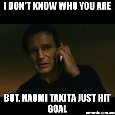 Naomi Meme - i don t know who you are but naomi takita just hit goal meme
