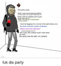 Fuk Yeah Meme - this party sucks wish i was home playing destiny a million beugs is