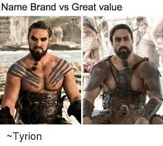 Tyrion Meme - name brand vs great value tyrion meme on me me