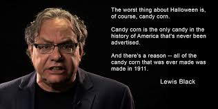 Candy Corn Meme - lewis black on candy corn funny