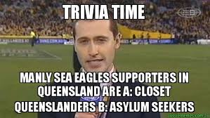 Manly Memes - trivia time manly sea eagles supporters in queensland are a