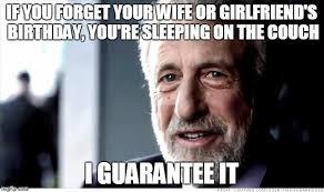 Girlfriend Birthday Meme - i guarantee it meme imgflip