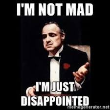 Not Mad Meme - i m not mad i m just disappointed the godfather meme generator