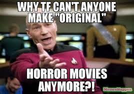 Tf Meme - why tf can t anyone make original horror movies anymore meme