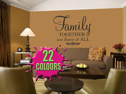 Dining Room Wall Quotes Stunning Family Together We Have It All Quote Wall Art Decal