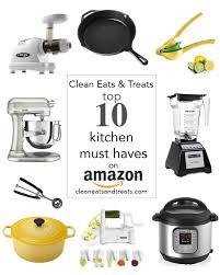 my top ten kitchen must haves on amazon clean eats u0026 treats