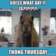 Thong Thursday Memes - guess what day it is thong thursday hump day meme generator