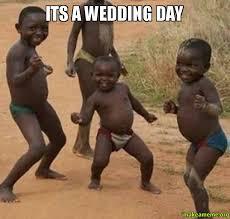 Wedding Day Meme - its a wedding day bantu niggas be like make a meme