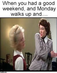 Funny Memes About Monday - happy monday imgflip
