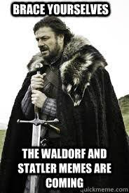 Waldorf And Statler Meme - brace yourselves the waldorf and statler memes are coming brace