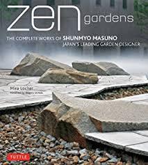 zen gardens the complete works of shunmyo masuno japan u0027s leading