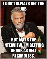 Get A Job Meme - i don t always get the job but after the interview i m getting