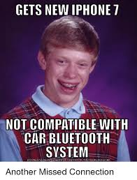 Bluetooth Meme - gets new iphone 7 not compatible with car bluetooth system