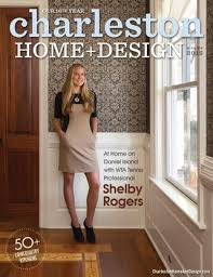 charleston home design magazine spring 2013 by charleston home
