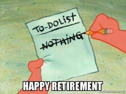 Retirement Meme - happy retirement to do list make a meme