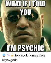 Psychic Meme - wiitipitoud what if i told you i m psychic