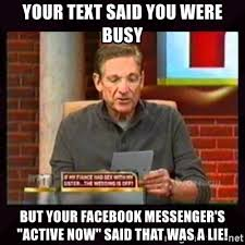 Maury Memes - your text said you were busy but your facebook messenger s active