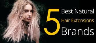 best hair extension brands 5 best hair extensions brands