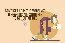 Cant Get Out Of Bed Can U0027t Get Up In The Morning 6 Reasons You Struggle To Get Out Of Bed