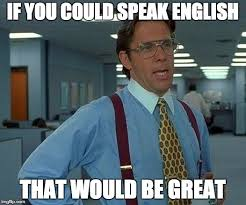Speak English Meme - speak english imgflip
