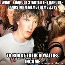Sandstorm Meme - what if darude started the darude sandstorm meme themselves to
