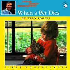 when a pet dies when a pet dies by fred rogers