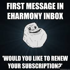 Eharmony Meme - first message in eharmony inbox would you like to renew your