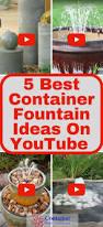 Container Water Garden Fountain 5 Best Container Fountain Ideas From Youtube Container Water Gardens
