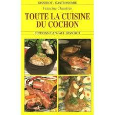 cuisine du cochon toute la cuisine du cochon broché f claustres achat livre