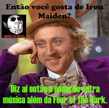 Iron Maiden Memes - memes do metal você curte mesmo iron maiden a ilha do metal