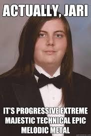 Extreme Memes - actually jari it s progressive extreme majestic technical epic