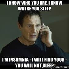 Insomniac Meme - i know who you are i know where you sleep i m insomnia i will